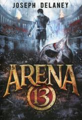 Arena 13 Tom 1 - Joseph Delaney   mała okładka