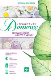 Kosmetyki domowe - Joanna Czerniel | mała okładka