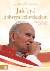 Jak być dobrym człowiekiem Jan Paweł II dzieciom - Skowrońska Małgorzata, Nęcek Robert | mała okładka