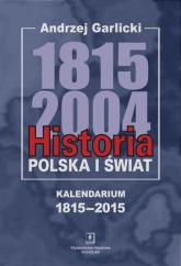 Historia Polska i świat 1815-2004 Kalendarium 1815-2015 - Andrzej Garlicki | mała okładka