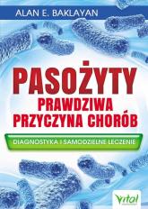 Pasożyty Prawdziwa przyczyna chorób Diagnostyka i samodzielne leczenie - Baklayan Alan E.   mała okładka