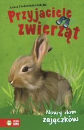 Przyjaciele zwierząt Nowy dom zajączków - Aniela Cholewińska-Szkolik   mała okładka