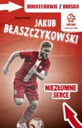 Jakub Błaszczykowski Niezłomne serce - Marcin Rosłoń | mała okładka