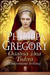 Ostatnia żona Tudora Poskromienie królowej - Philippa Gregory | mała okładka