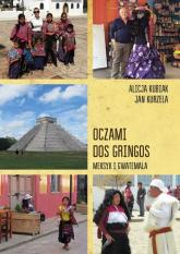 Oczami dos gringos Meksyk, Gwatemala i Belize - Kubiak Alicja, Kurzela Jan | mała okładka
