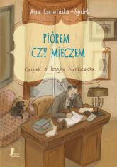 Piórem czy mieczem Opowieść o Henryku Sienkiewiczu - Anna Czerwińska-Rydel | mała okładka