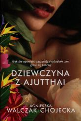 Dziewczyna z Ajutthai - Agnieszka Walczak-Chojecka | mała okładka