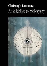 Atlas lękliwego mężczyzny - Christoph Ransmayr | mała okładka
