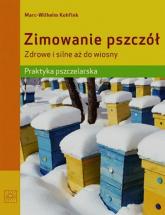 Zimowanie pszczół Zdrowe i silne aż do wiosny Praktyka pszczelarska - Marc-Wilhelm Kohfink | mała okładka