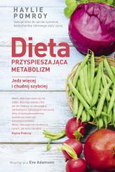 Dieta przyspieszająca metabolizm Jedz więcej i chudnij szybciej - Haylie Pomroy, Eve Adamson | mała okładka