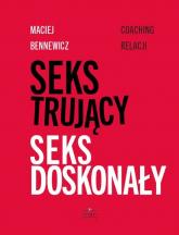 Seks trujący Seks doskonały Coaching relacji - Maciej Bennewicz | mała okładka