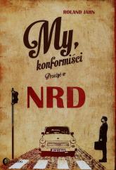 My konformiści Przeżyć w NRD - Roland Jahn   mała okładka