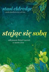 Stając się sobą Odkrywanie Bożych marzeń w twoim sercu - Stasi Eldredge   mała okładka