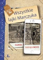 Wszystkie lajki Marczuka - Paweł Beręsewicz | mała okładka