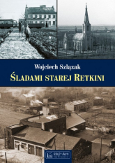 Śladami starej Retkini - Wojciech Szlązak   mała okładka