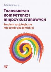 Transgresja kompetencji międzykulturowych Studium socjologiczne młodzieży akademickiej - Rafał Wiśniewski   mała okładka