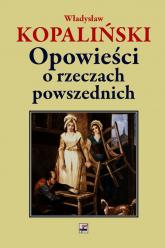 Opowieści o rzeczach powszednich - Władysław Kopaliński   mała okładka