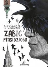 Zabić Ptasidzioba - Aleksander Minkowski | mała okładka