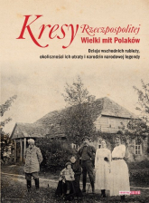 Kresy Rzeczpospolitej Wielki mit Polaków -  | mała okładka