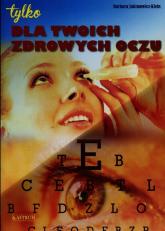 Dla twoich zdrowych oczu - Barbara Jakimowicz-Klein | mała okładka