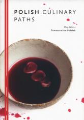 Polish Culinary Paths Kuchnia polska wersja angielska - Magdalena Tomaszewska-Bolałek | mała okładka