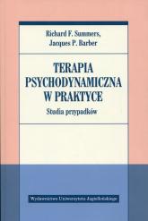 Terapia psychodynamiczna w praktyce Studia przypadków - Summers Richard F., Barber Jacques P. | mała okładka
