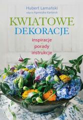 Kwiatowe dekoracje inspiracje, porady, instrukcje - Hubert Lamański | mała okładka