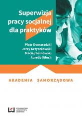 Superwizja pracy socjalnej dla praktyków - Domaradzki Piotr, Krzyszkowski Jerzy, Sosnowski Maciej, Włoch Aurelia | mała okładka