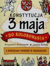 Konstytucja 3 maja do kolorowania Z kredkami podróż w przeszłość - Wiśniewski Krzysztof, Babula Joanna | mała okładka