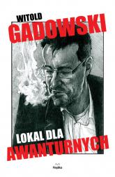Lokal dla awanturnych - Witold Gadowski | mała okładka