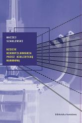 Dzieje mikrofilmowania przez Bibliotekę Narodową - Maciej Szablewski | mała okładka