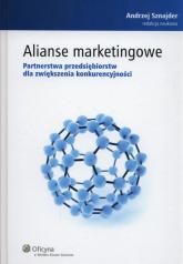 Alianse marketingowe Partnerstwa przedsiębiorstw dla zwiększenia konkurencyjności - Andrzej Sznajder | mała okładka