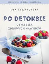Po detoksie, czyli siła zdrowych nawyków - Ewa Trojanowska | mała okładka