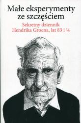 Małe eksperymenty ze szczęściem Sekretny dziennik Hendrika Groena, lat 83 i 1/4 - Hendrik Groen | mała okładka