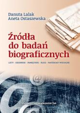 Źródła do badań biograficznych Listy – Dzienniki – Pamiętniki  –  Blogi – Materiały Wizualne - Lalak Danuta, Ostaszewska Aneta   mała okładka