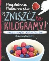 Zniszcz te kilogramy Megaproste odchudzanie dla nastolatki Megaproste odchudzanie dla nastolatki - Magdalena Makarowska | mała okładka
