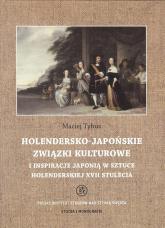Holendersko-japońskie związki kulturowe i inspiracje Japonią w sztuce holenderskiej XVII stulecia - Maciej Tybus | mała okładka
