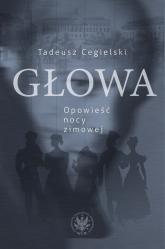 Głowa. Opowieść nocy zimowej - Tadeusz Cegielski | mała okładka