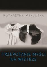 Trzepotanie myśli na wietrze - Katarzyna Mikulska | mała okładka