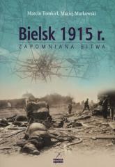 Bielsk 1915 r. Zapomniana bitwa - Tomkiel Marcin, Markowski Maciej | mała okładka