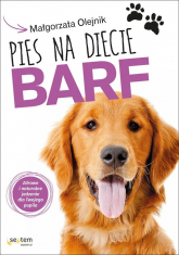 Pies na diecie BARF Zdrowe i naturalne jedzenie dla Twojego pupila - Małgorzata Olejnik | mała okładka