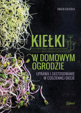 Kiełki w domowym ogrodzie Uprawa i zastosowanie w codziennej diecie - Grazia Cacciola | mała okładka