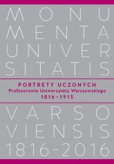 Portrety Uczonych Profesorowie Uniwersytetu Warszawskiego 1816-1915 -  | mała okładka