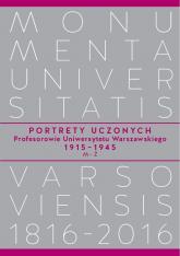 Portrety Uczonych Profesorowie Uniwersytetu Warszawskiego 1915-1945, M-Ż -    mała okładka