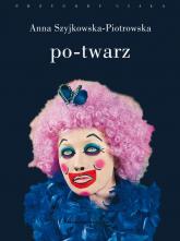 Po-twarz - Anna Szyjkowska-Piotrowska | mała okładka