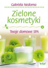 Zielone kosmetyki Twoje domowe SPA - Gabriela Nedoma | mała okładka