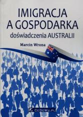 Imigracja a gospodarka doświadczenia Australii - Marcin Wrona | mała okładka