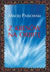 Z Kresów na orbitę - Maciej Patkowski | mała okładka