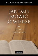 Jak dziś mówić o wierze - Michał Wojciechowski | mała okładka