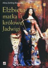 Elżbieta matka królowej Jadwigi - Alina Zerling-Konopka | mała okładka